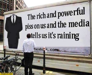 the-rich-and-powerful-piss-on-us-and-the-media-tells-us-its-raining-billboard-quote
